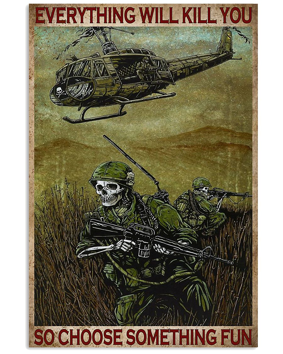 Veteran Soldier Everything will kill you so choose something fun poster