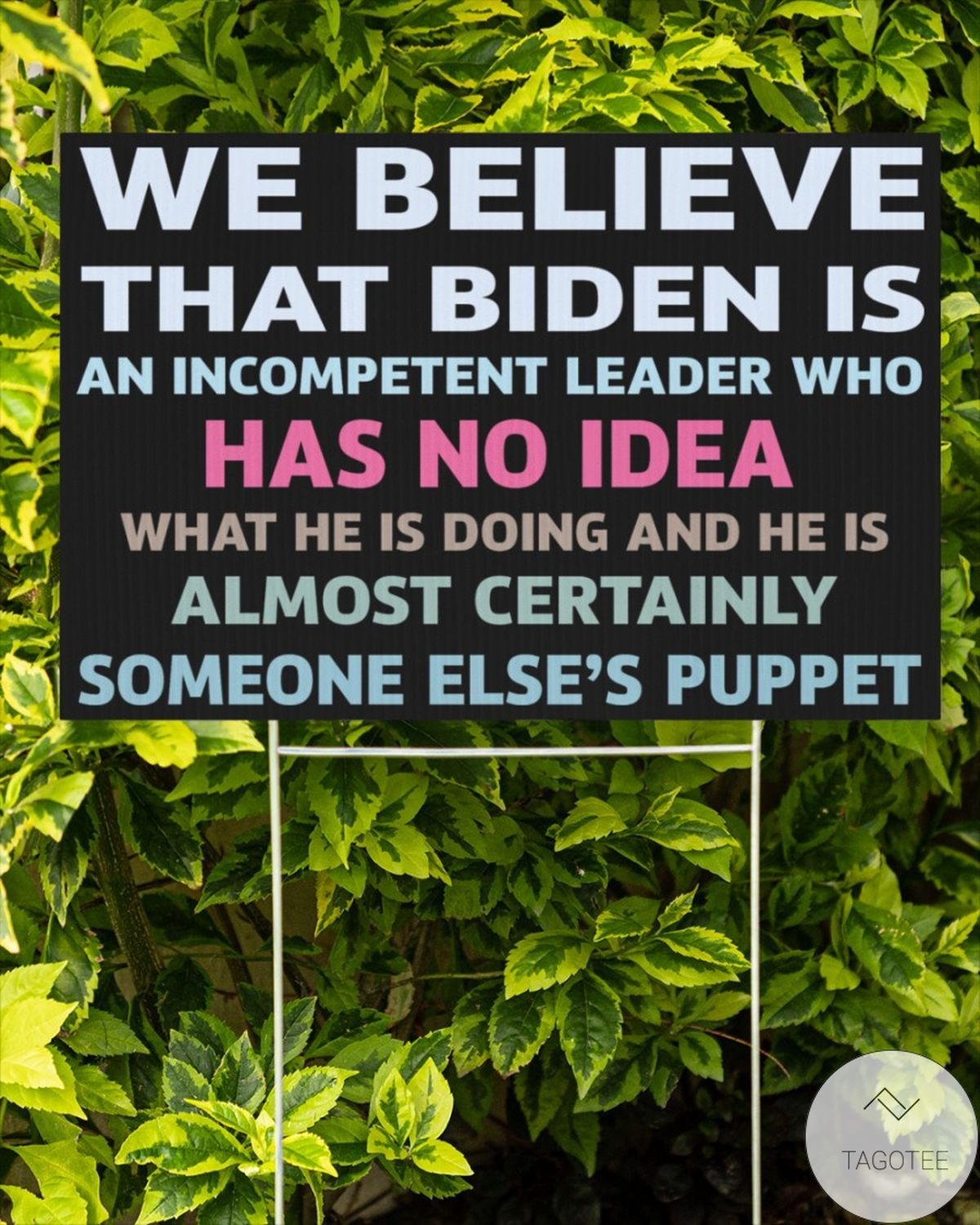 Funny Tee We Believe That Biden Is An Incompetent Leader Who Has No Idea Yard Sign