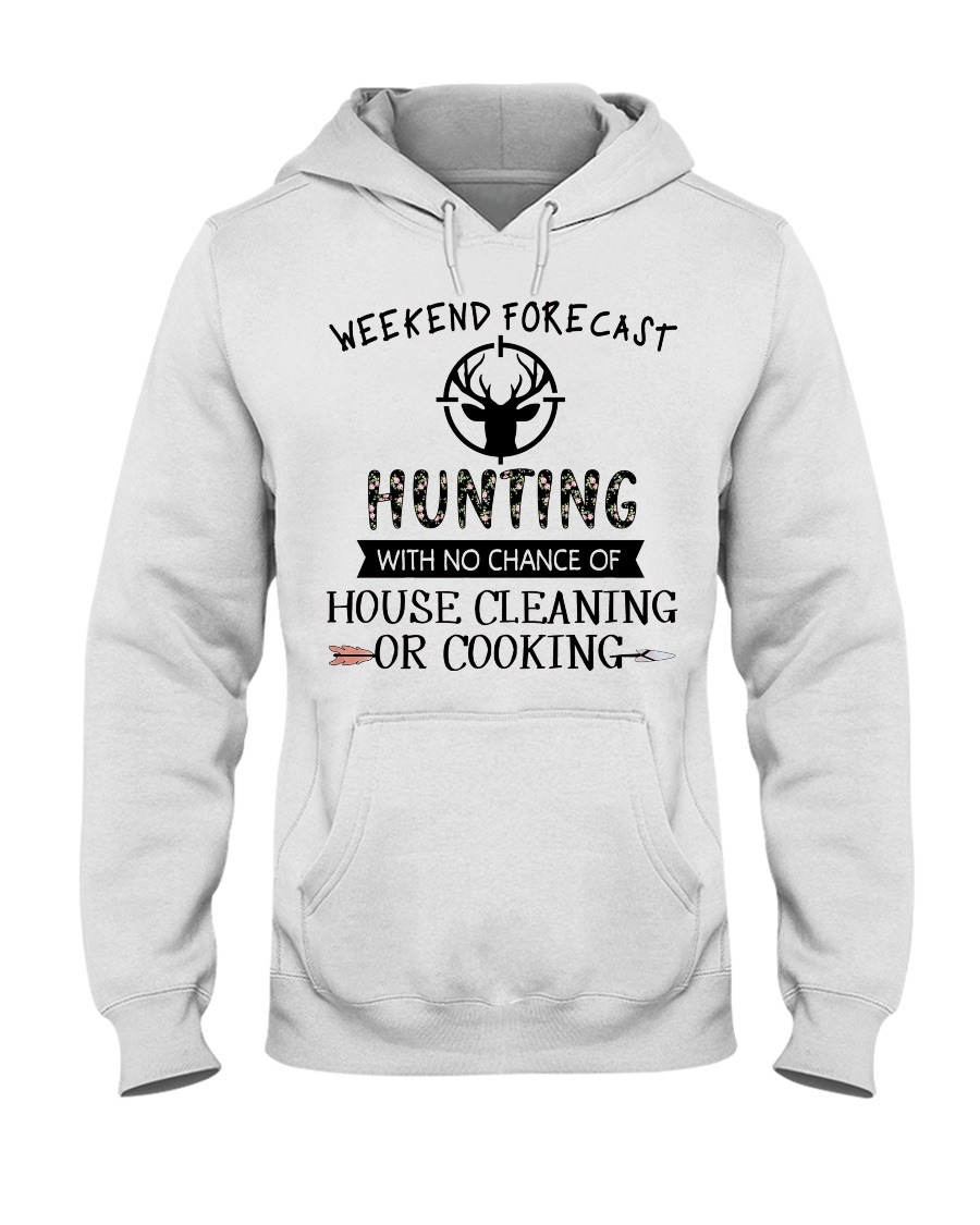 Weekend forecast hunting with no chance of house cleaning or cooking Hoodie