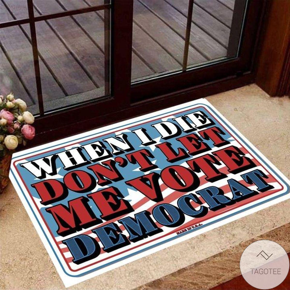 When I Die Don't Let Me Vote Democrat Doormat