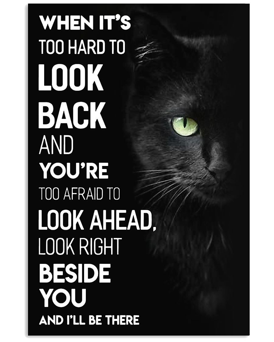 When it's too hard to look back and you're too afraid to look ahead look right beside you and I'll be there Cat poster