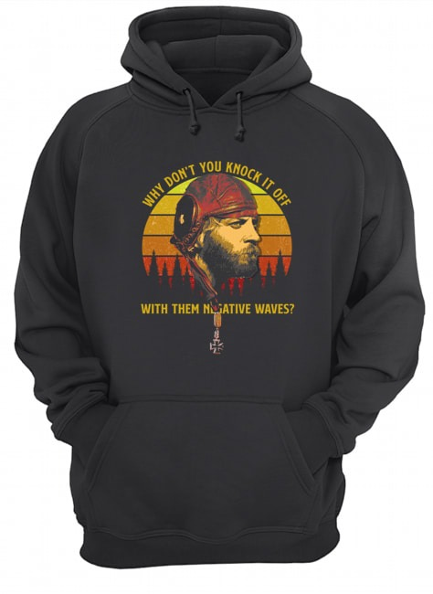 Why don't you knock it off with them negative waves vintage hoodie