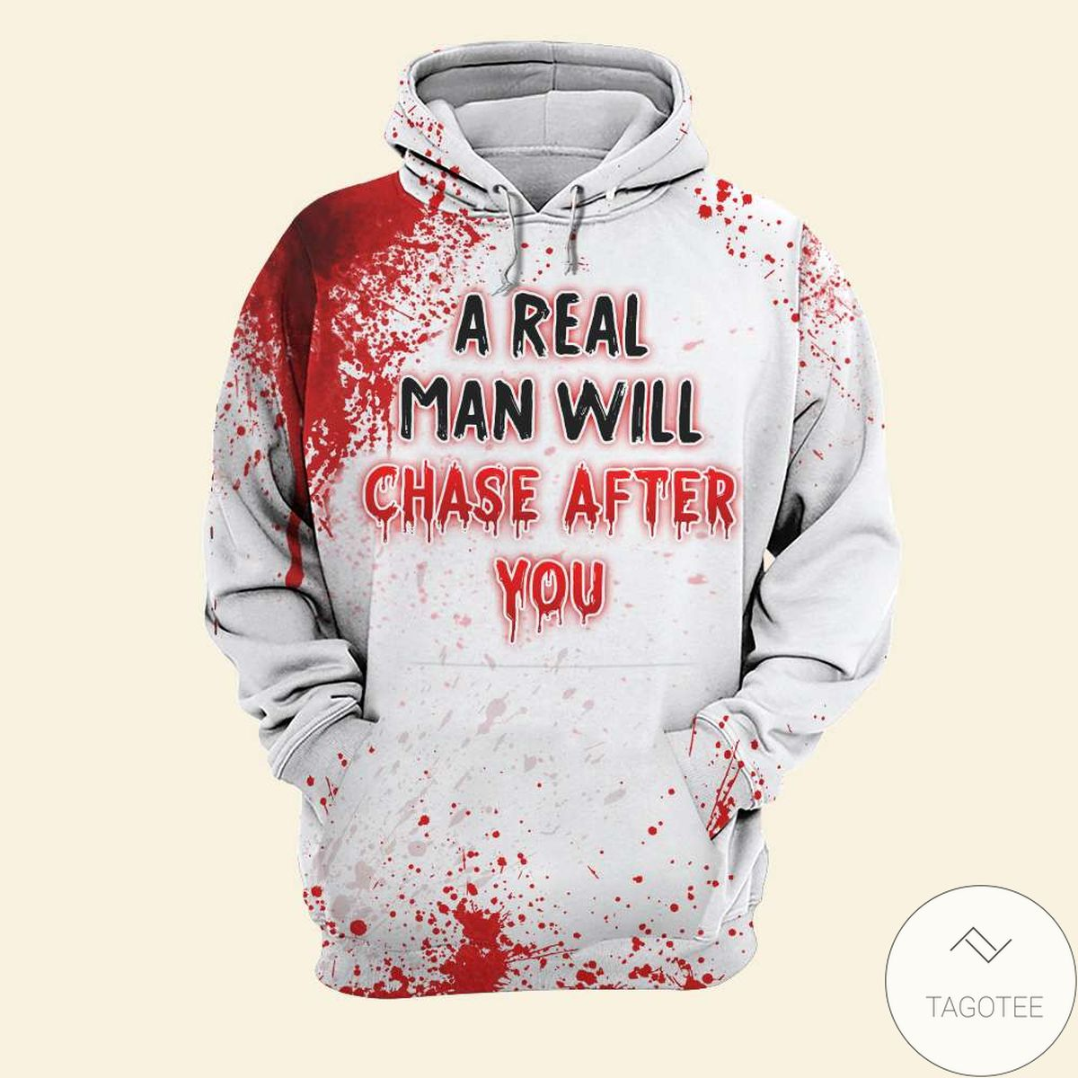 A Real Man Will Chase After You Bloody 3d Hoodie