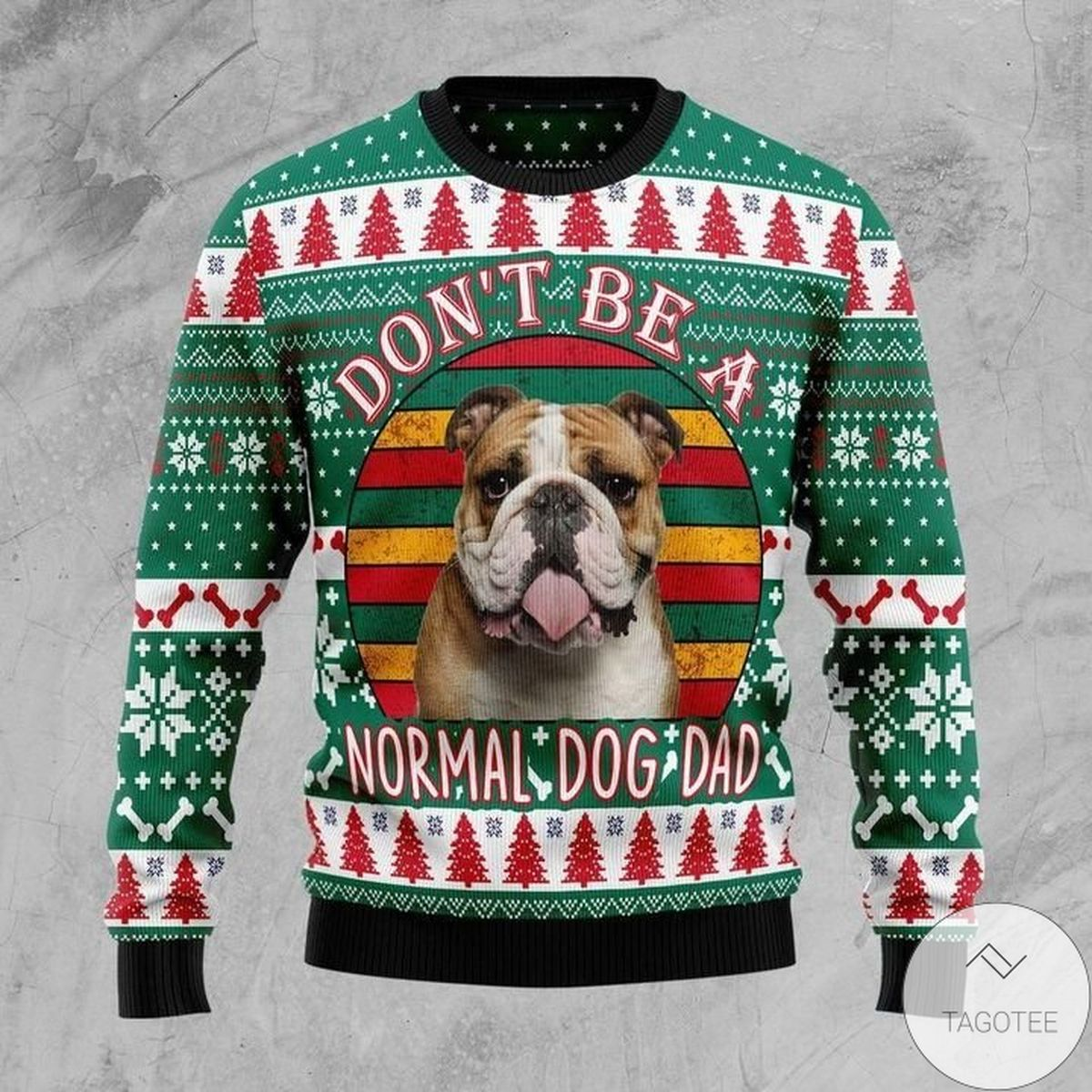 Bulldog Don't Be A Normal Dog Dad Ugly Christmas Sweater