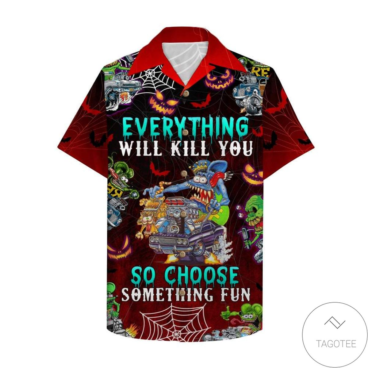 Excellent Drag Racing Halloween Everything Will Kill You So Choose Something Fun Hawaiian Shirt